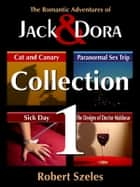 The Romantic Adventures of Jack & Dora: Collection 1 ebook by Robert Szeles