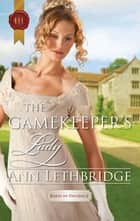 The Gamekeeper's Lady ebook by Ann Lethbridge