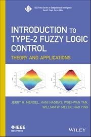 Introduction To Type-2 Fuzzy Logic Control - Theory and Applications ebook by Jerry Mendel,Hani Hagras,Woei-Wan Tan,William W. Melek,Hao Ying