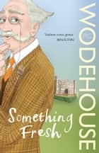 Something Fresh - (Blandings Castle) ebook by P G Wodehouse