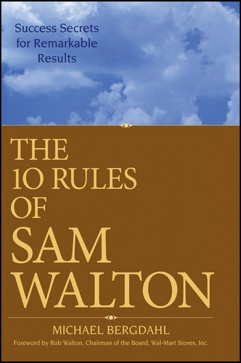 The 10 Rules of Sam Walton - Success Secrets for Remarkable Results ebook by Michael Bergdahl