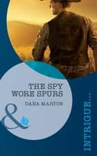 The Spy Wore Spurs (Mills & Boon Intrigue) ebook by Dana Marton