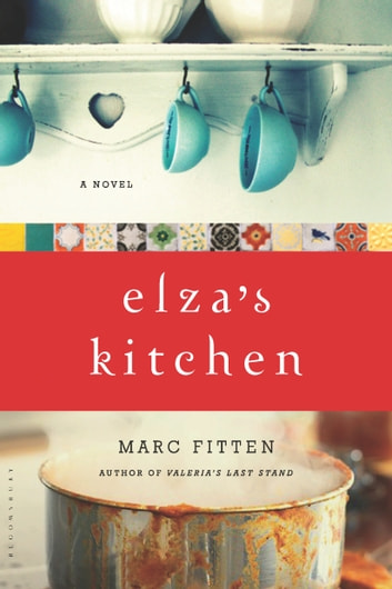 Elza's Kitchen - A Novel ebook by Marc Fitten