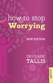 How to Stop Worrying - New Edition ebook by Dr. Frank Tallis Dr.