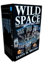 Wild Space: The Complete First Series (6 Book Box Set) ebook by Jason M. Brooks
