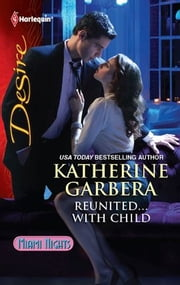 Reunited...With Child ebook by Katherine Garbera