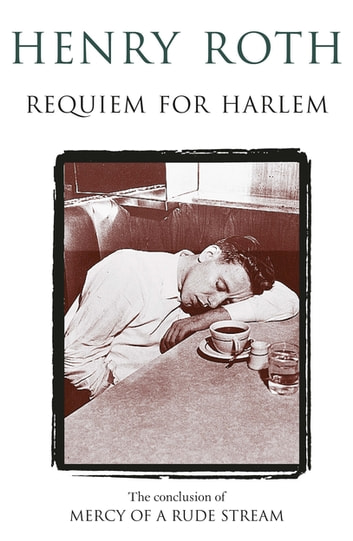 Requiem For Harlem - Mercy Of A Rude Stream Volume 4 - 'A masterpiece, not remotely like anything else in American literature' ebook by Henry Roth