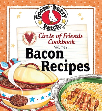 Circle of Friends Cookbook - 25 Bacon Recipes ebook by Gooseberry Patch