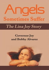 Angels Sometimes Suffer - The Lina Joy Story ebook by Governor Joy