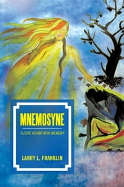 Mnemosyne - A Love Affair with Memory ebook by Larry L. Franklin