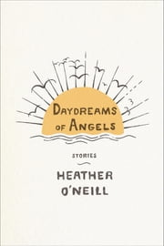 Daydreams of Angels - Stories ebook by Heather O'Neill