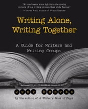 Writing Alone, Writing Together - A Guide for Writers and Writing Groups ebook by Judy Reeves