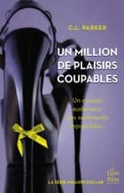 Un million de plaisirs coupables ebook by C.L. Parker