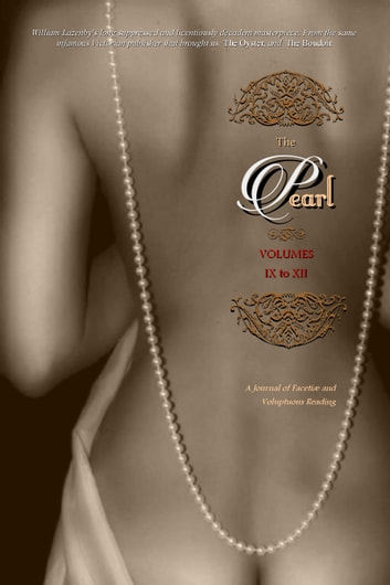 THE PEARL (Volumes 9 to 12) - A Journal of Facetiæ and Voluptuous Reading ebook by Anonymous,Locus Elm Press (editor),William Lazenby (editor)