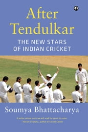 AFTER TENDULKAR - The New Stars of Indian Cricket ebook by Soumya Bhattacharya