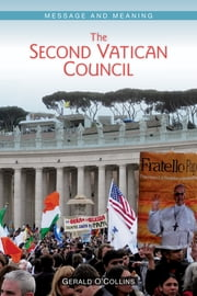 The Second Vatican Council - Message and Meaning ebook by Gerald O'Collins SJ