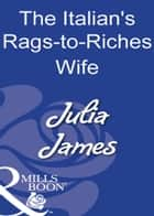 The Italian's Rags-To-Riches Wife (Mills & Boon Modern) ebook by Julia James