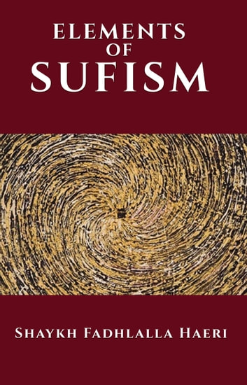 The Elements of Sufism ebook by Shaykh Fadhlalla Haeri