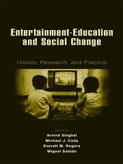 Entertainment-Education and Social Change - History, Research, and Practice ebook by Arvind Singhal,Michael J. Cody,Everett  M. Rogers,Miguel Sabido