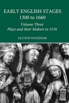 Plays and their Makers up to 1576 ebook by Glynne Wickham