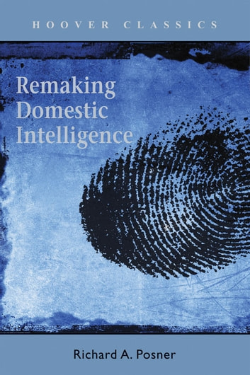 Remaking Domestic Intelligence ebook by Richard A. Posner