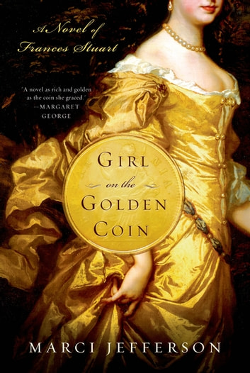 Girl on the Golden Coin - A Novel of Frances Stuart ebook by Marci Jefferson