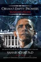 Obama's Empty Promises Vanished Hopes ebook by Ph.D Vahab Aghai