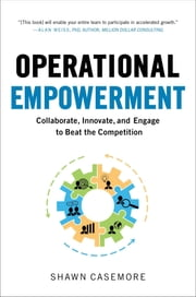 Operational Empowerment: Collaborate, Innovate, and Engage to Beat the Competition ebook by Shawn Casemore