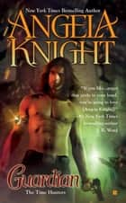 Guardian - The Time Hunters ebook by Angela Knight