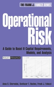 Operational Risk - A Guide to Basel II Capital Requirements, Models, and Analysis ebook by Anna S. Chernobai,Svetlozar T. Rachev,Frank J. Fabozzi