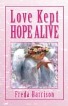 Love Kept Hope Alive ebook by Freda Harrison