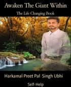 Awaken The Giant Within - The Life Changing Book ebook by Harkamal Preet Pal Singh Ubhi