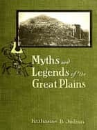 Myths and Legends of the Great Plains ebook by Katharine Berry Judson, Editor