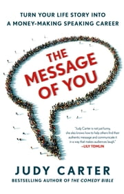 The Message of You - Turn Your Life Story into a Money-Making Speaking Career ebook by Judy Carter