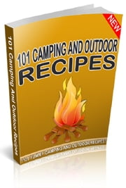 101 Camping And Outdoor Recipes ebook by Anonymous