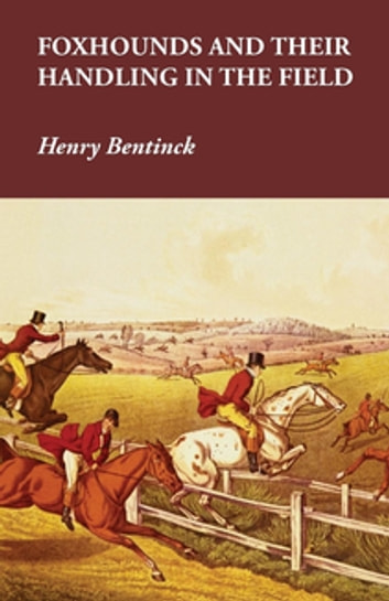 Foxhounds and Their Handling in the Field ebook by Henry Bentinck