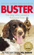 Buster - The dog who saved a thousand lives ebook by RAF Police Sergeant Will Barrow, Isabel George