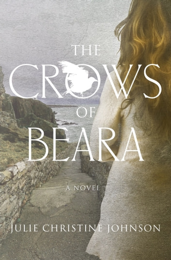 The Crows of Beara - A novel ebook by Julie Christine Johnson