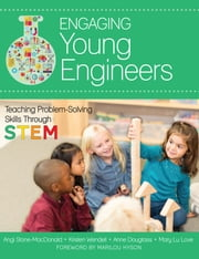 Engaging Young Engineers - Teaching Problem Solving Skills Through STEM ebook by Angela K. Stone-MacDonald, Ph.D.,Kristen B. Wendell, Ph.D.,Anne Douglass, Ph.D.,Mary Lu Love, M.S.,Marilou Hyson Ph.D.