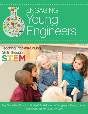 Engaging Young Engineers - Teaching Problem Solving Skills Through STEM ebook by Angela K. Stone-MacDonald, Ph.D.,Kristen B. Wendell, Ph.D.,Anne Douglass, Ph.D.,Mary Lu Love, M.S.