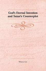 God's Eternal Intention and Satan's Counterplot ebook by Witness Lee