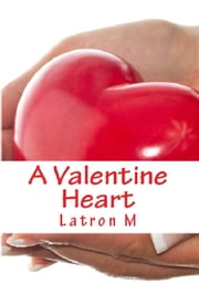 A Valentine Heart ebook by Latron M