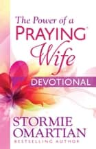 The Power of a Praying® Wife Devotional ebook by Stormie Omartian