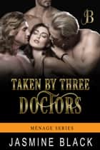 Taken by Three Doctors ebook by Jasmine Black