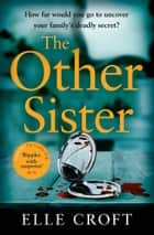 The Other Sister - A gripping, twisty novel of psychological suspense with a killer ending that you won't see coming ebook by Elle Croft