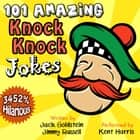 101 Amazing Knock Knock Jokes - Told by Master Funnyman Kent Harris audiobook by Jack Goldstein, Jimmy Russell