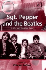 Sgt. Pepper and the Beatles - It Was Forty Years Ago Today ebook by Dr Olivier Julien,Professor Stan Hawkins,Professor Lori Burns