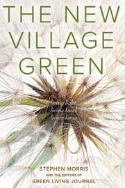 The New Village Green: Living Light, Living Local, Living Large ebook by Morris, Stephen
