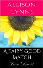 A Fairy Good Match (Fairy Dust #1) ebook by Allison Lynne