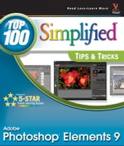 Photoshop Elements 9 - Top 100 Simplified Tips and Tricks ebook by Rob Sheppard